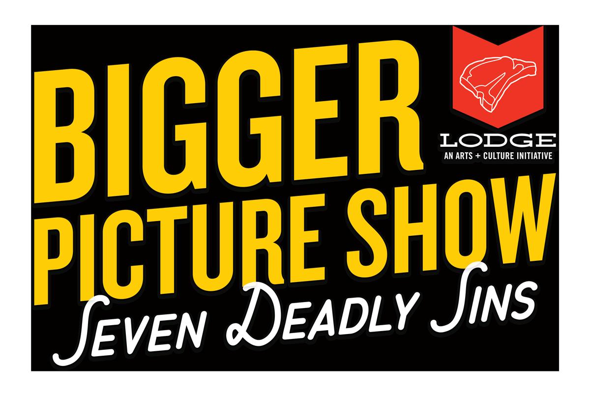 Bigger Picture Show Seven Deadly Sins